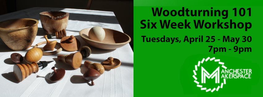 Woodturning 101 Six Week Workshop Manchester Makerspace